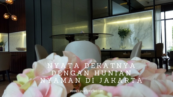 Nyata Dekatnya Dengan Hunian Nyaman Di Jakarta